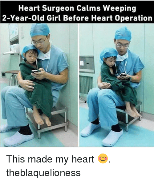 Memes, Girl, and Heart: Heart Surgeon Calms Weeping  2-Year-Old Girl Before Heart Operation This made my heart 😊. theblaquelioness