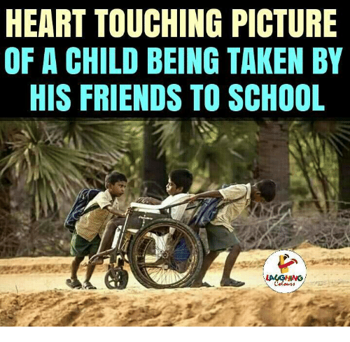 Taken, Touche, and Indianpeoplefacebook: HEART TOUCHING PICTURE  OF A CHILD BEING TAKEN BY  HIS FRIENDS TO SCHOOL