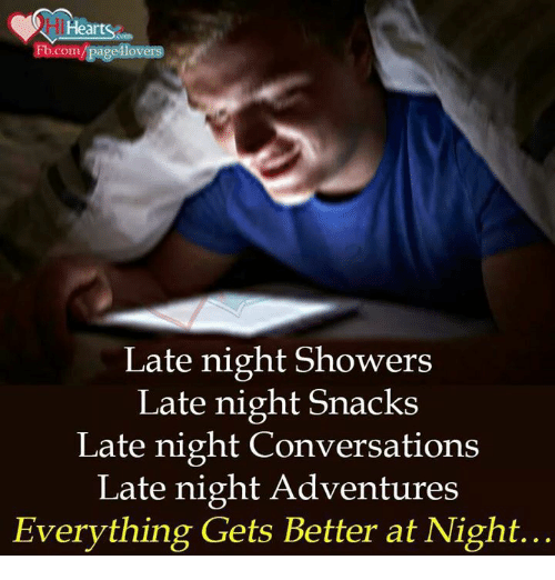 Memes, Shower, and Converse: Hearts  Com/page  ov  Late night showers  Late night Snacks  Late night Conversations  Late night Adventures  Everything Gets Better at Night...