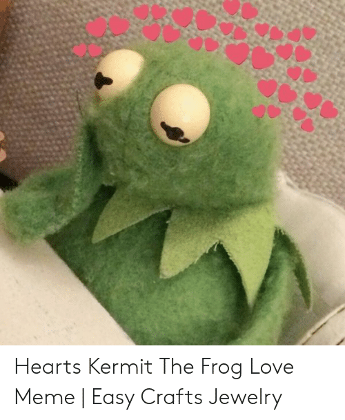 Hearts Kermit The Frog Love Meme Easy Crafts Jewelry