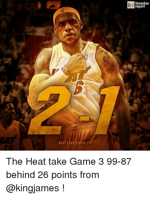 HEAT LEAD SERIES 2-1 Bleacher Report the Heat Take Game 3 99