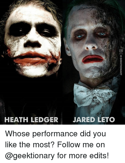 Memes, Heath Ledger, and Jared: HEATH LEDGER  JARED LETO Whose performance did you like the most? Follow me on @geektionary for more edits!