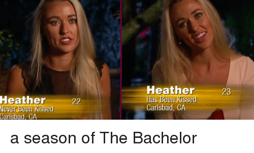 Facepalm, Bachelor, and The Bachelor: Heather  Has Been Kssed  Carlsbad, CA  23  Heather  ever Been Kissed  Carlsbad, CA a season of The Bachelor