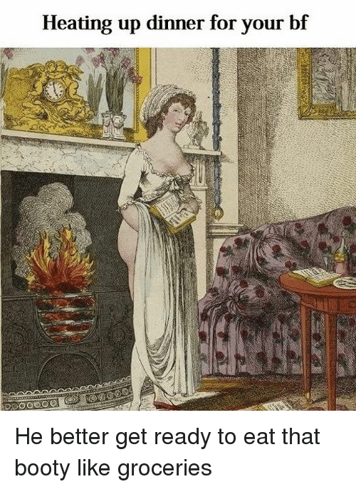 Booty, Heat, and Classical Art: Heating up dinner for your bf He better get ready to eat that booty like groceries