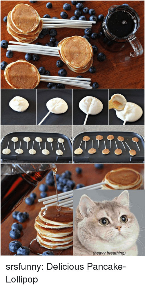 Tumblr, Blog, and Http: heavy breathing) srsfunny:  Delicious Pancake-Lollipop