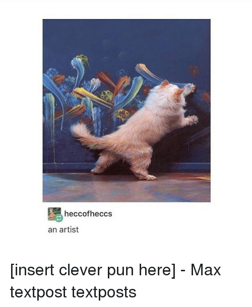 Memes, Puns, and Artist: heccofheccs  an artist [insert clever pun here] - Max textpost textposts