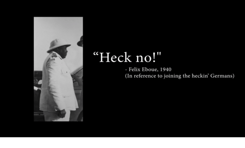 Heck No! - Felix Eboue 1940 in Reference to Joining the Heckin