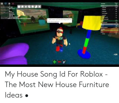 Roblox Song Id Lovely Roblox 4 Free Hed Enjo My House Song Id For Roblox The Most New House Furniture Ideas My House Meme On Me Me