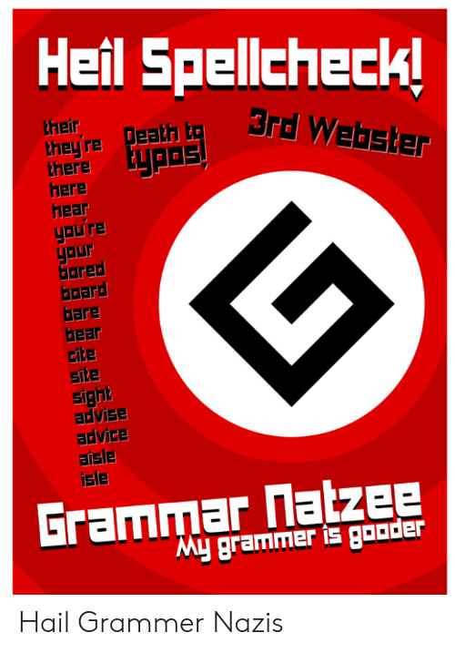 Advice, Reddit, and Bear: Heil Spellcheck!  their  3rd Webster  they're Death LE  there  here  hear  you're  gour  Gared  board  bare  bear  cite  site  sight  advise  advice  aisle  isle  Grammar natzee  o mer is gooder Hail Grammer Nazis