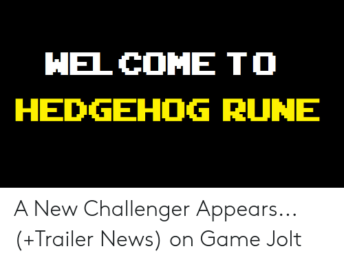 HEL COMETO HEDGEHOG RUNE a New Challenger Appears+Trailer News on