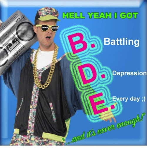 a2df83c8ffbe9 HELL YEAH I GOT Battling Depression Every Day