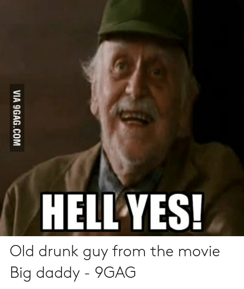 Hell Yes Via 9gagcom Old Drunk Guy From The Movie Big Daddy