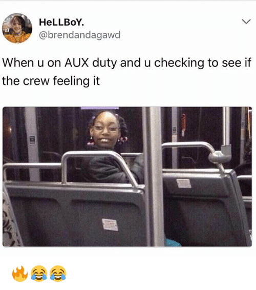 Funny, The Crew, and Hellboy: HeLLBoY  @brendandagawd  When u on AUX duty and u checking to see if  the crew feeling it 🔥😂😂