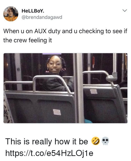 Memes, The Crew, and 🤖: HeLLBoY.  @brendandagawo  When u on AUX duty and u checking to see if  the crew feeling it This is really how it be 🤣💀 https://t.co/e54HzLOj1e