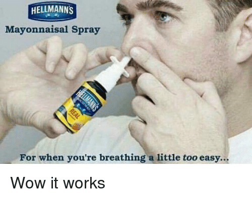 Memes, Wow, and 🤖: HELLMANNS  Mayonnaisal Spray  For when you're breathing a little too easy... Wow it works