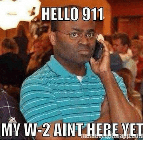 hello 911 my w 2 aint here yet 13818546 hello 911 my w 2 aint here yet meme on me me