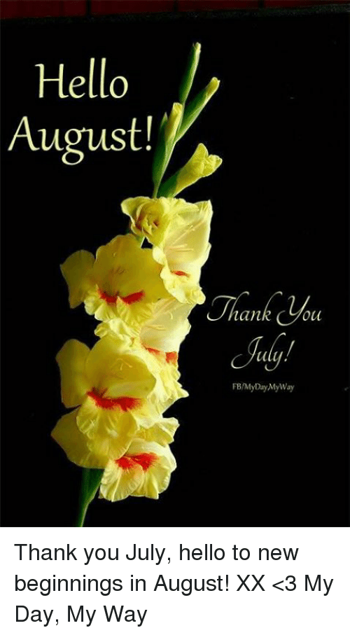Hello August! Ian FBMyDay MyWay Thank You July Hello to New