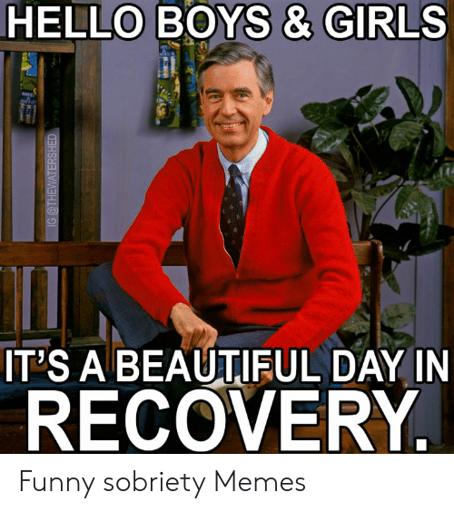 Hello Boys Girls It S A Beautiful Day In Recovery Ig