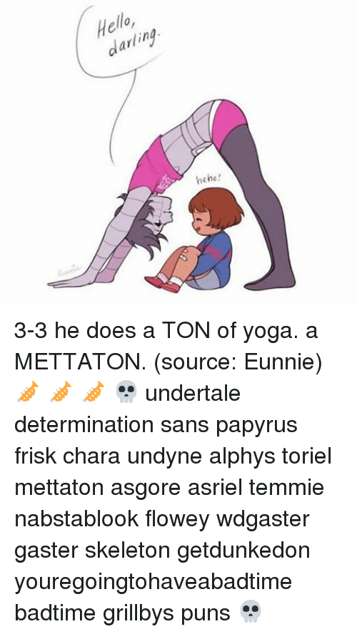 Hello Darling Hehe 3 3 He Does A Ton Of Yoga A Mettaton Source