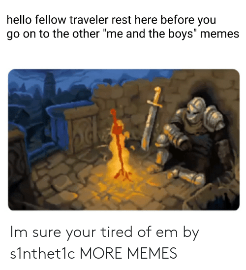 "Dank, Hello, and Memes: hello fellow traveler rest here before you  go on to the other ""me and the boys"" memes Im sure your tired of em by s1nthet1c MORE MEMES"