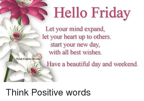 Hello Friday Let Your Mind Expand Let Your Heart Up to Others Start ...