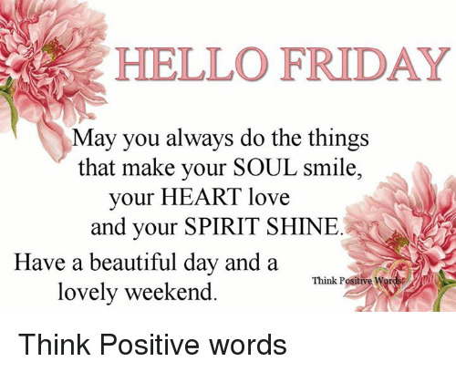 beautiful friday and hello hello friday may you always do the things that