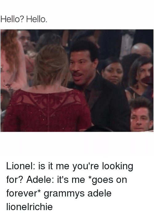 Hello Hello Lionel Is It Me Youre Looking For Adele Its Me Goes