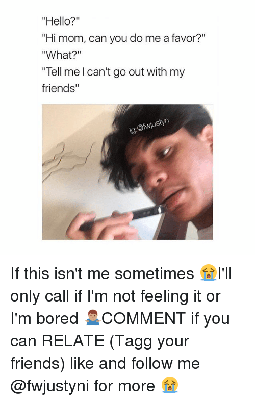"""Bored, Friends, and Hello: """"Hello?""""  """"Hi mom, can you do me a favor?""""  What?'  """"Tell me l can't go out with my  friends"""" If this isn't me sometimes 😭I'll only call if I'm not feeling it or I'm bored 🤷🏽♂️COMMENT if you can RELATE (Tagg your friends) like and follow me @fwjustyni for more 😭"""
