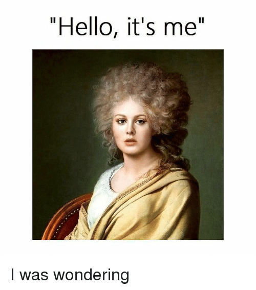 "Hello, Classical Art, and Wondering: ""Hello, it's me"" I was wondering"