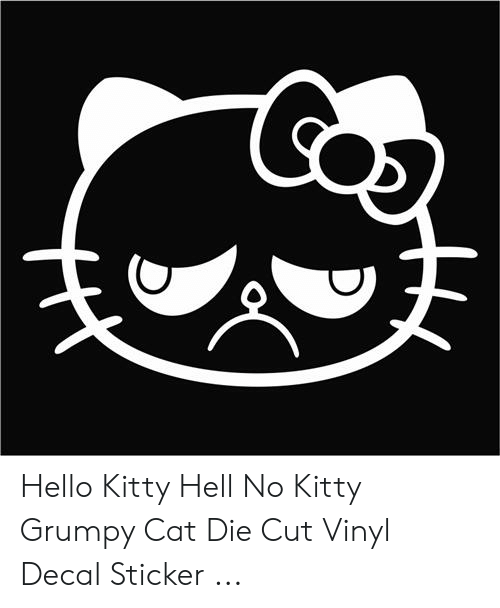 e8449cea2 Hello, Grumpy Cat, and Hello Kitty: Hello Kitty Hell No Kitty Grumpy Cat. Hello  Kitty Hell No Kitty Grumpy Cat Die Cut Vinyl Decal Sticker .