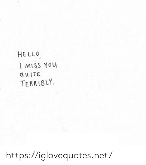 Hello, Net, and You: HELLO  MISS You  a uITE  TERRIBLY https://iglovequotes.net/