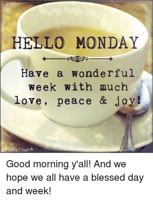 Hello Monday Have A Wonderful Week With Much Love Peace Joy Peace