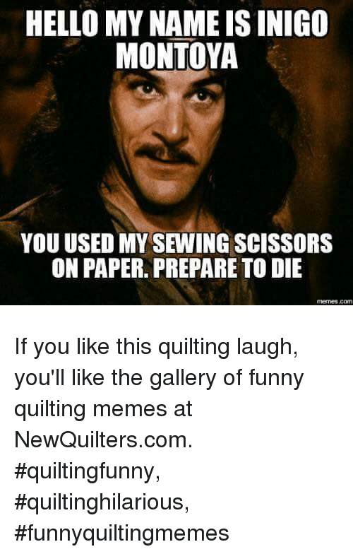 Hello My Name Is Inigo Montoya You Used My Sewing Scissors On Paper