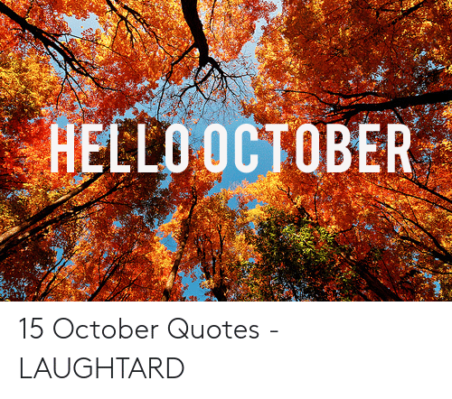 Hello October 15 October Quotes Laughtard Hello Meme On Me Me