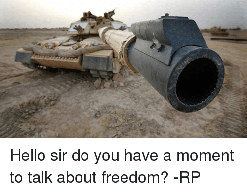 hello sir do you have a moment to talk about freedom rp hello