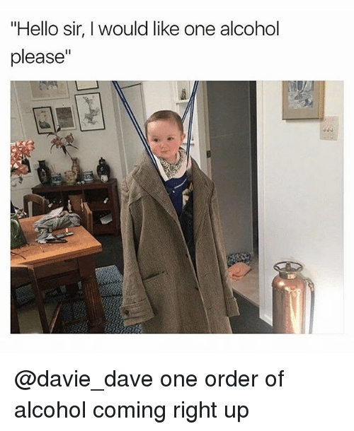 """Funny, Hello, and Alcohol: """"Hello sir, I would like one alcohol  please"""" @davie_dave one order of alcohol coming right up"""