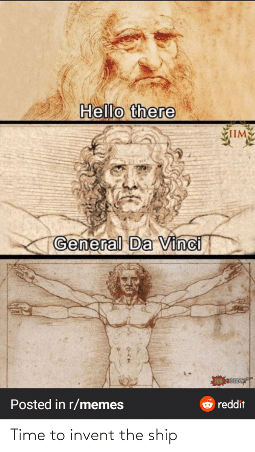 Hello, Memes, and Reddit: Hello there  ИIМ  General Da Vinci  Posted in r/memes  reddit Time to invent the ship