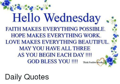 Beautiful Blessed And God Hello Wednesday FAITH MAKES EVERYTHING POSSIBLE HOPE Daily Quotes