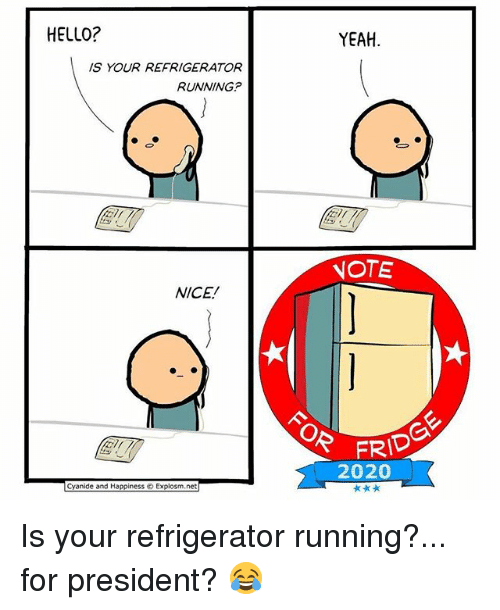 Hello, Memes, and Yeah: HELLO?  YEAH  IS YOUR REFRIGERATOFR  RUNNING?  NOTE  NICE!  FRID  2020  Ell  Cyanide and Happiness © Explosm.net Is your refrigerator running?... for president? 😂