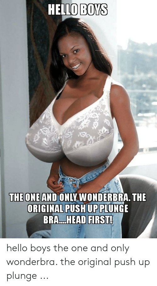 HELO BOYS THE ONE AND ONLY WONDERBRA THE ORIGINAL PUSH UP