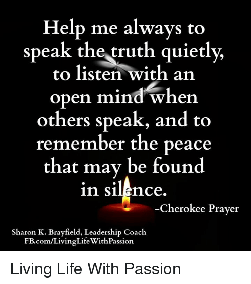 Help Me Always to Speak the Truth Quietly to Listen With an Open