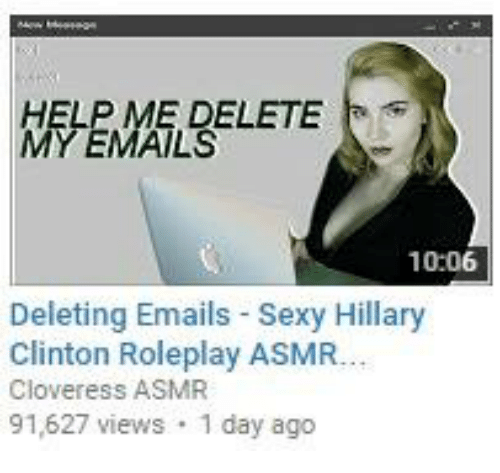 Hillary Clinton, Sexy, and Email: HELP ME DELETE  MY EMAILS  10.06  Deleting Emails Sexy Hillary  Clinton Roleplay ASMR.  Cloveress ASMR  91,627 views  1 day ago