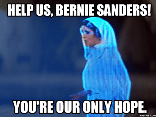 Sander, Hope-Meme, and Help Us Bernie Sanders: HELP US, BERNIE SANDERS!  YOURE OUR ONLY HOPE.  memes. COM