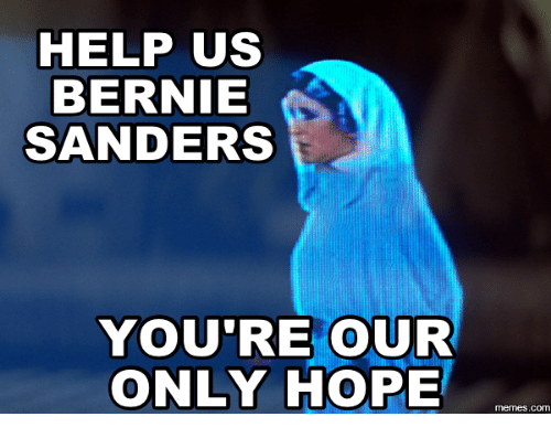 Sander, Hope-Meme, and Help Us Bernie Sanders: HELP US  BERNIE  SANDERS  YOU'RE OUR  ONLY HOPE  memes.com