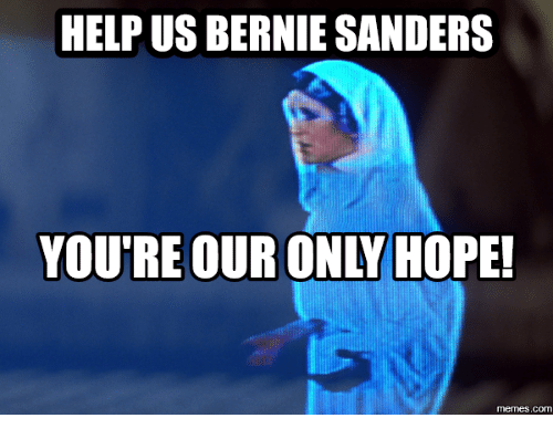 Bernie Sanders, Bernie, and Com: HELP US BERNIE SANDERS  YOU'RE OUR ONLY HOPE!  memes.com