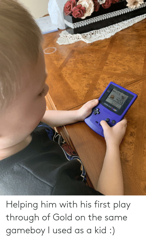 Gold, Gameboy, and Him: Helping him with his first play through of Gold on the same gameboy I used as a kid :)