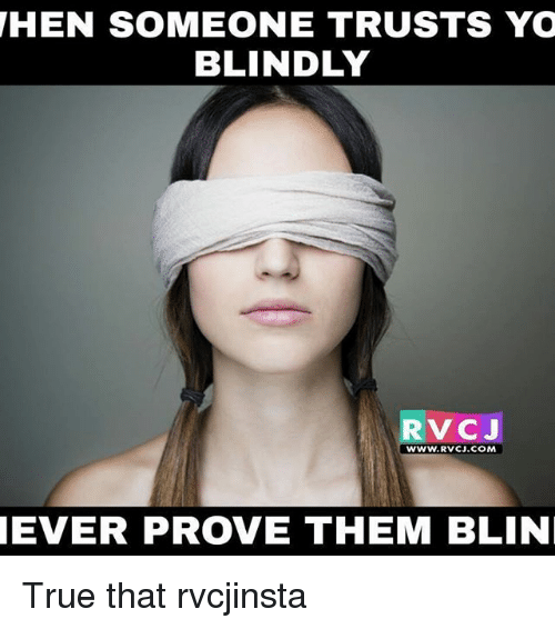 Memes, 🤖, and Hen: HEN SOMEONE TRUSTS YO  BLINDLY  RVC J  WWW. RVCJ.COM  NEVER PROVE THEM BLIN True that rvcjinsta