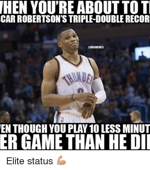 Nba, Game, and Car: HEN YOUREABOUT TO TI  CAR ROBERTSON'S TRIPLE-DOUBLERECORRI  ONBAMEMES  EN THOUGH YOU PLAY 10 LESSMINUT  ER GAME THAN HE DII Elite status 💪🏽