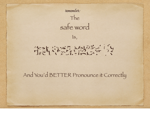Word, Safe, and  Better: henember  The  safe word  ls  And You'd BETTER Pronounce it Correctly
