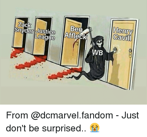 Memes, Justice, and Fandom: Henry  Cavil  Zack  Ben  Snyderl Justice  Leaque  MVB From @dcmarvel.fandom - Just don't be surprised.. 😭